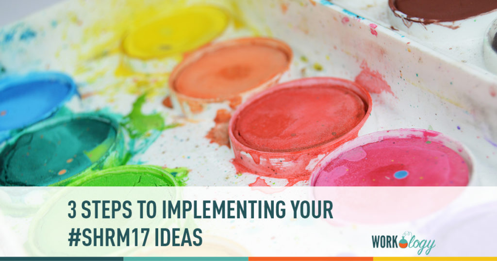 3 steps to implementing your shrm17 ideas