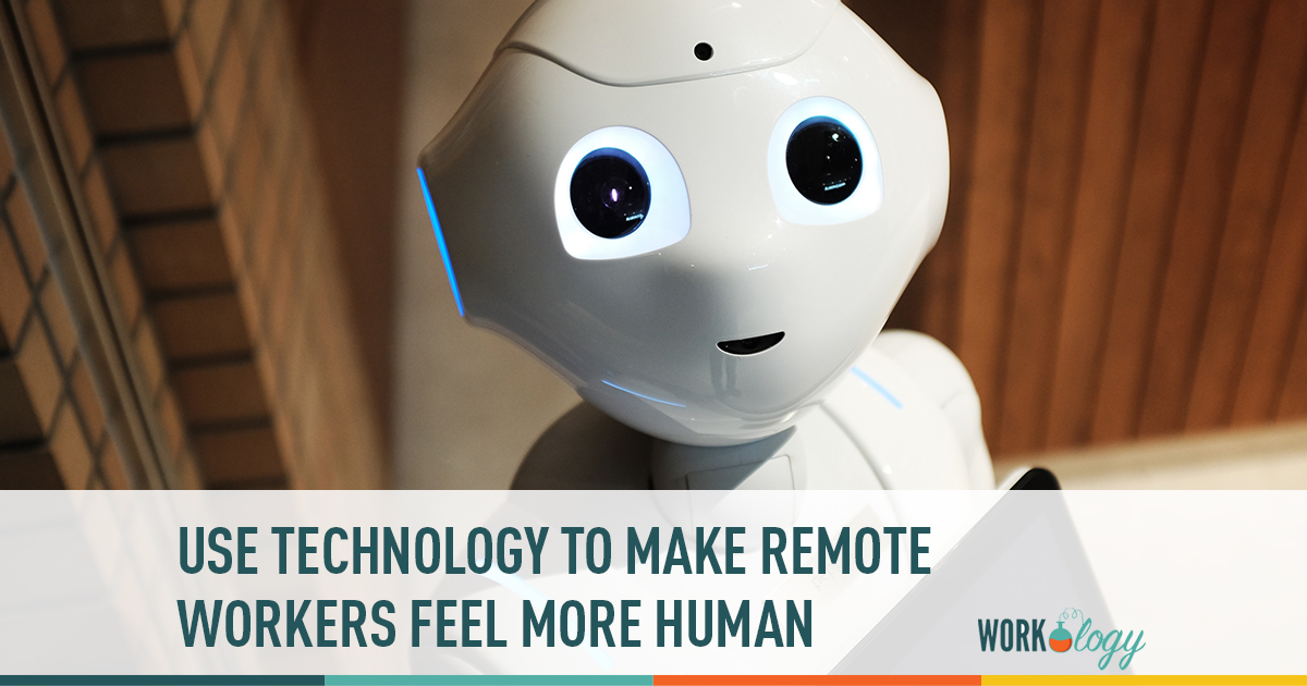 use technology to make remote workers feel more human