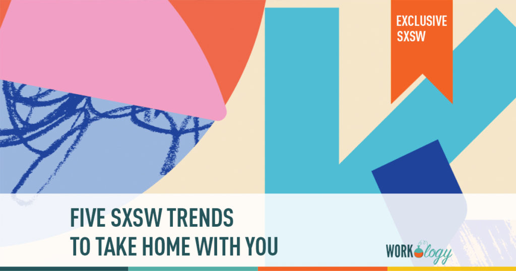 5 sxsw trends to take home with you