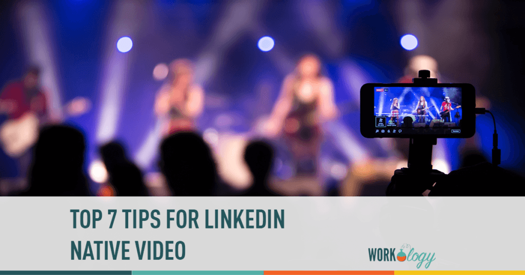 top 7 tips for linkedin native video